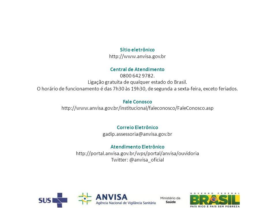 Sítio eletrônico http://www.anvisa.gov.br Central de Atendimento 0800 642 9782. Ligação gratuita de qualquer estado do Brasil. O horário de funcioname