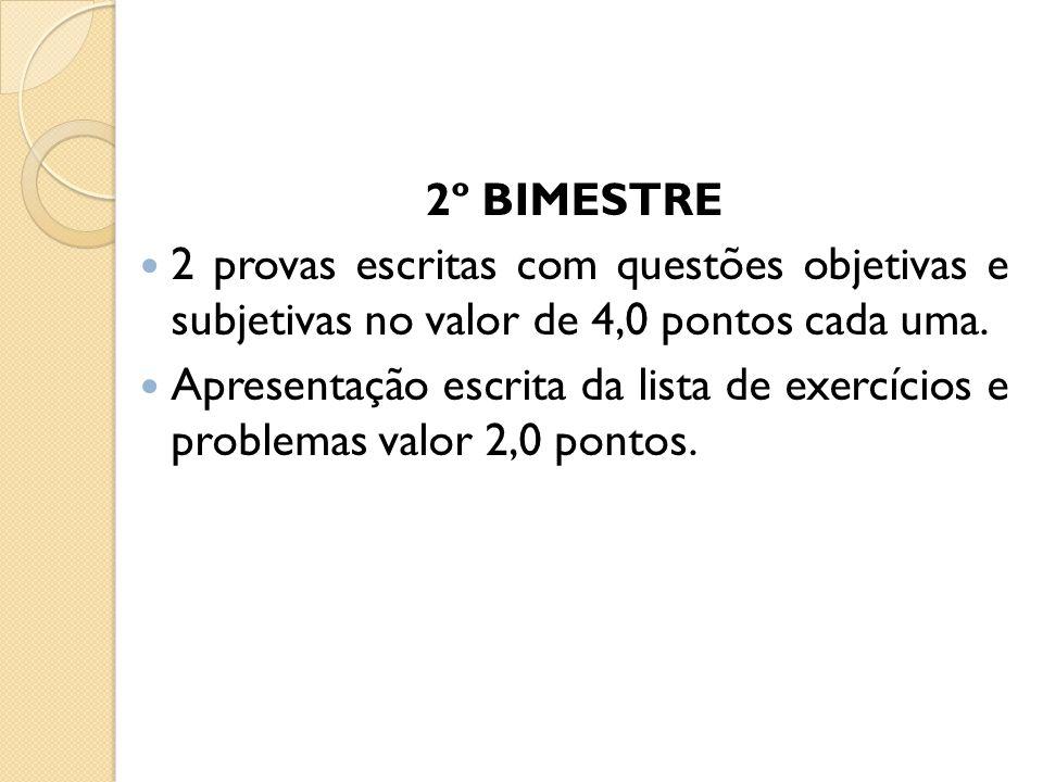 2º BIMESTRE 2 provas escritas com questões objetivas e subjetivas no valor de 4,0 pontos cada uma. Apresentação escrita da lista de exercícios e probl