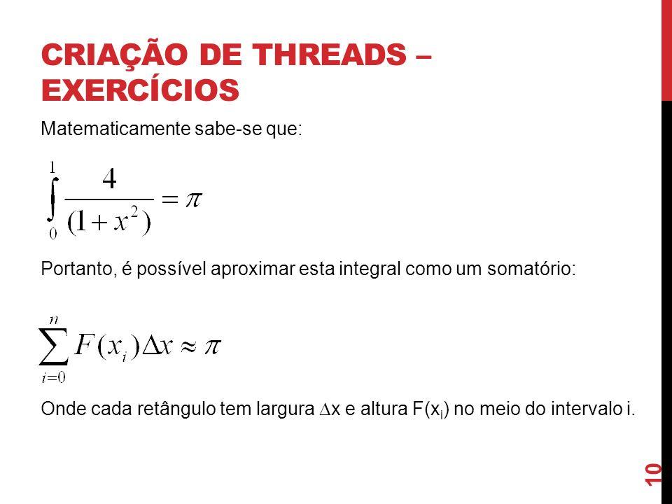 CRIAÇÃO DE THREADS – EXERCÍCIOS Matematicamente sabe-se que: Portanto, é possível aproximar esta integral como um somatório: Onde cada retângulo tem l