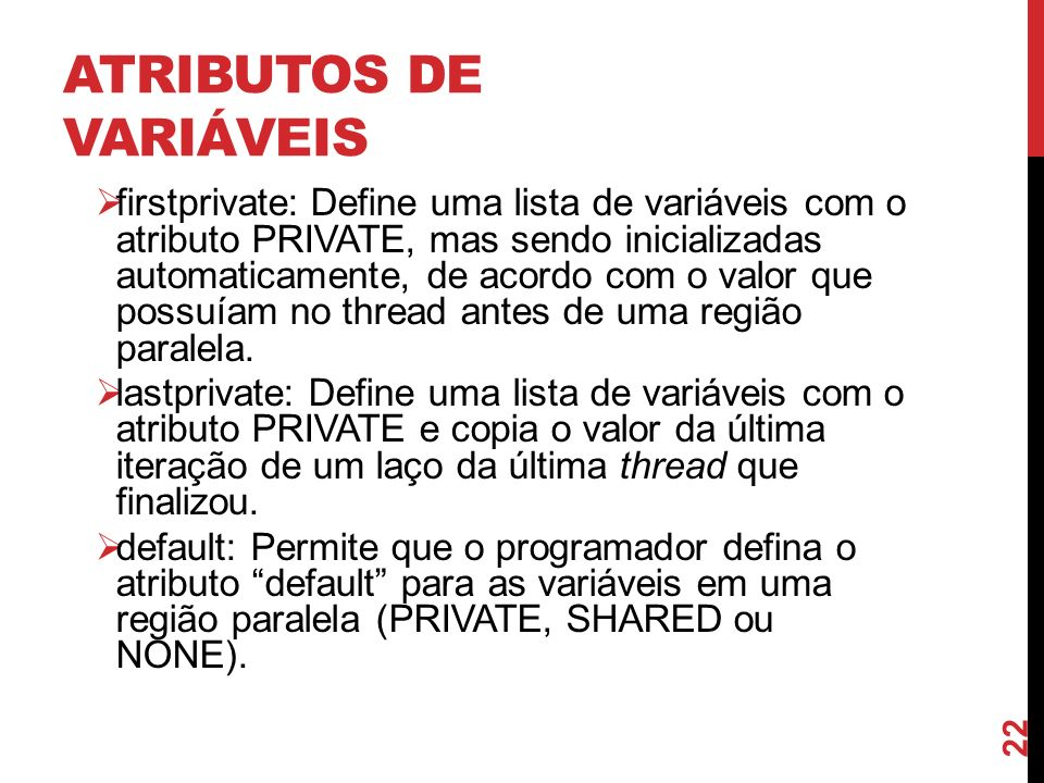 ATRIBUTOS DE VARIÁVEIS firstprivate: Define uma lista de variáveis com o atributo PRIVATE, mas sendo inicializadas automaticamente, de acordo com o va