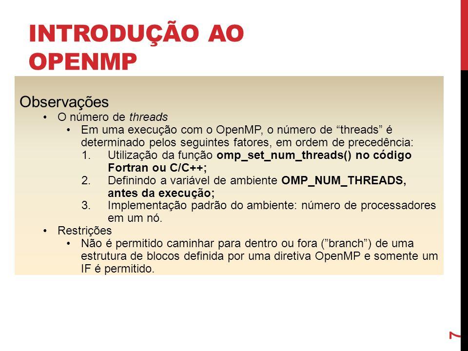 EXEMPLO #include int main () { int nthreads, tid; #pragma omp parallel private(nthreads, tid) { tid = omp_get_thread_num(); printf(Ola Mundo do thread = %d\n, tid); if (tid == 0) { nthreads = omp_get_num_threads(); printf(Numero de threads = %d\n, nthreads); } Faz o fork dos threads e mantém suas próprias cópias de variáveis.