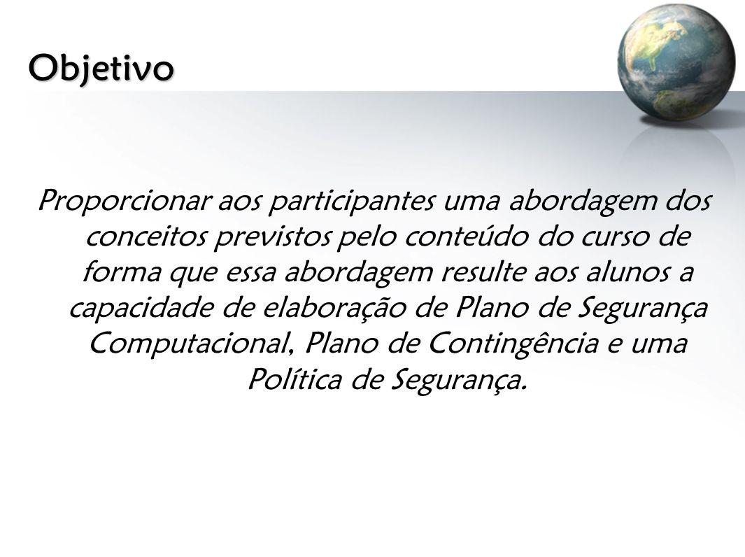 Objetivo Proporcionar aos participantes uma abordagem dos conceitos previstos pelo conteúdo do curso de forma que essa abordagem resulte aos alunos a