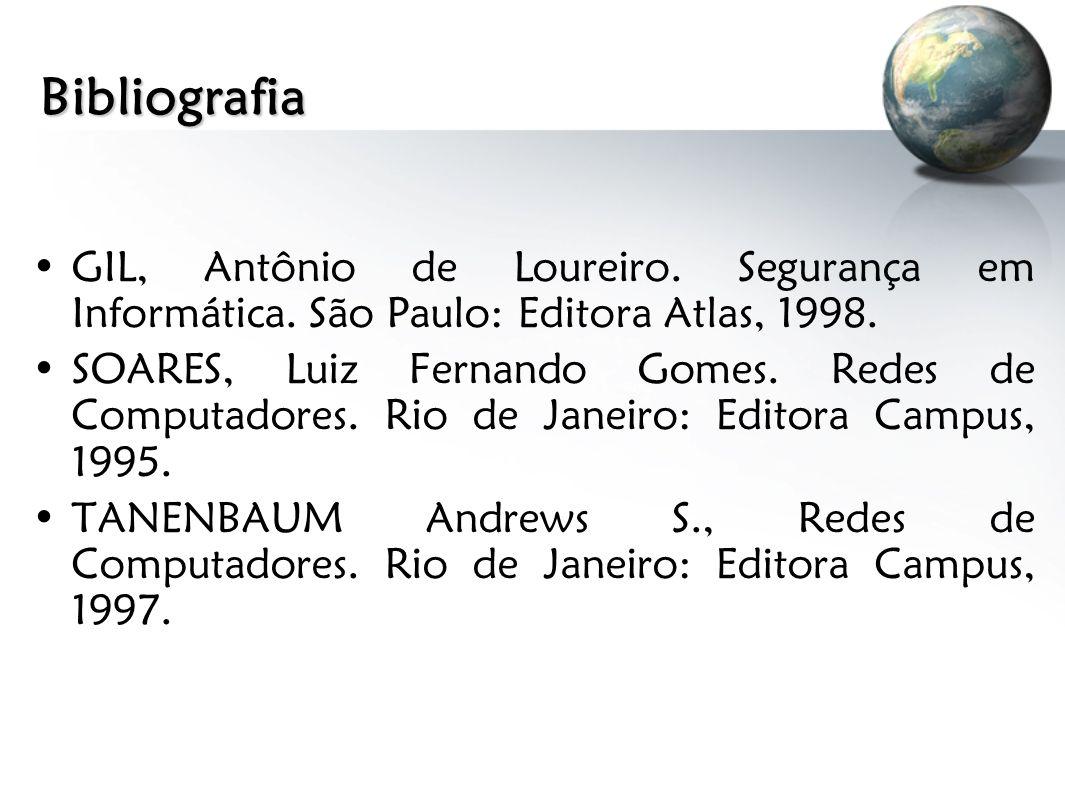 Bibliografia GIL, Antônio de Loureiro. Segurança em Informática. São Paulo: Editora Atlas, 1998. SOARES, Luiz Fernando Gomes. Redes de Computadores. R