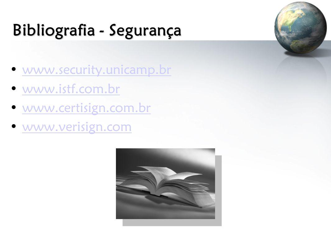 Bibliografia - Segurança www.security.unicamp.br www.istf.com.br www.certisign.com.br www.verisign.com