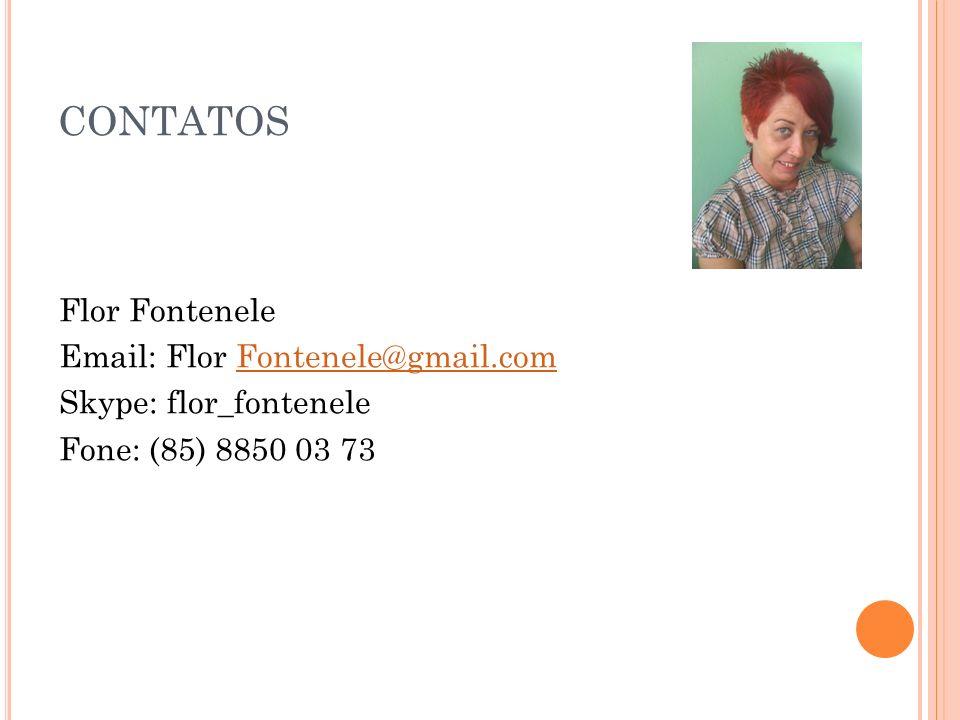 CONTATOS Flor Fontenele Email: Flor Fontenele@gmail.comFontenele@gmail.com Skype: flor_fontenele Fone: (85) 8850 03 73