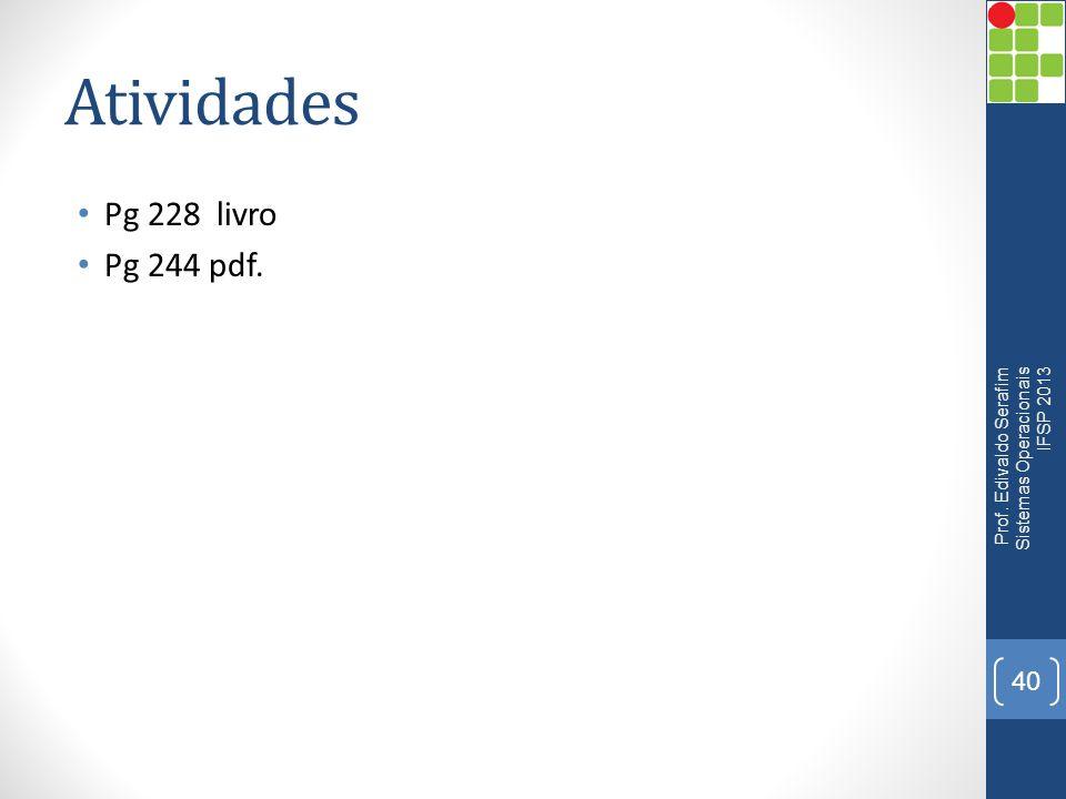 Atividades Pg 228 livro Pg 244 pdf. Prof. Edivaldo Serafim Sistemas Operacionais IFSP 2013 40