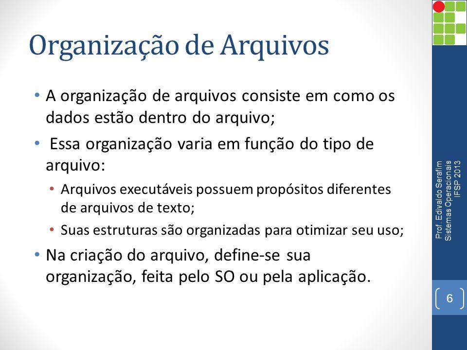 Organização de Arquivos A organização de arquivos consiste em como os dados estão dentro do arquivo; Essa organização varia em função do tipo de arqui