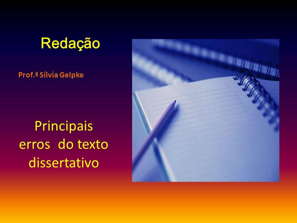 Redação Prof.ª Sílvia Gelpke Principais erros do texto dissertativo