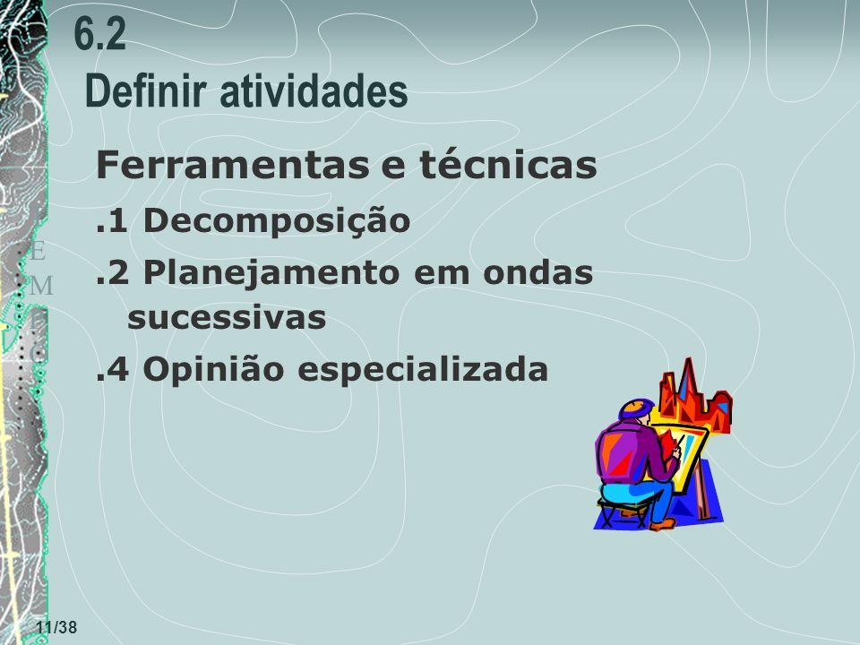 TEMPOTEMPO 11/38 6.2 Definir atividades Ferramentas e técnicas.1 Decomposição.2 Planejamento em ondas sucessivas.4 Opinião especializada