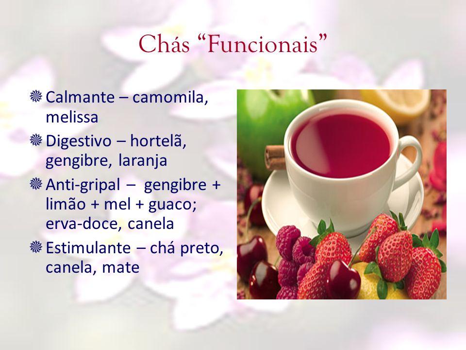 Chás Funcionais Calmante – camomila, melissa Digestivo – hortelã, gengibre, laranja Anti-gripal – gengibre + limão + mel + guaco; erva-doce, canela Es