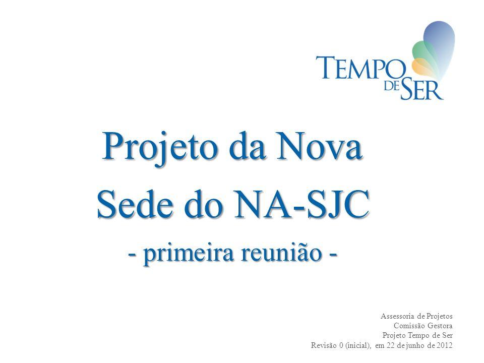 Projeto da Nova Sede do NA-SJC - primeira reunião - Assessoria de Projetos Comissão Gestora Projeto Tempo de Ser Revisão 0 (inicial), em 22 de junho de 2012