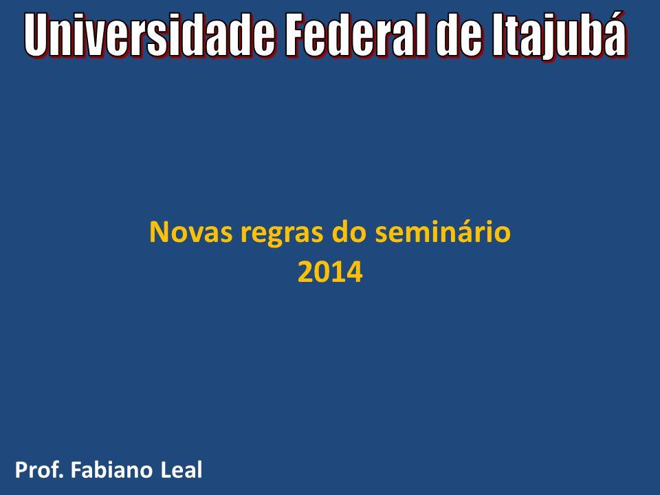 Novas regras do seminário 2014 Prof. Fabiano Leal
