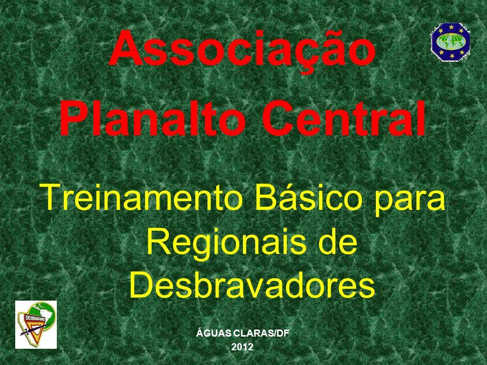 Associação Planalto Central Treinamento Básico para Regionais de Desbravadores ÁGUAS CLARAS/DF 2012