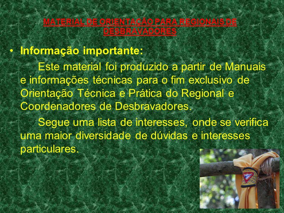 MATERIAL DE ORIENTAÇÃO PARA REGIONAIS DE DESBRAVADORES Informação importante: Este material foi produzido a partir de Manuais e informações técnicas p