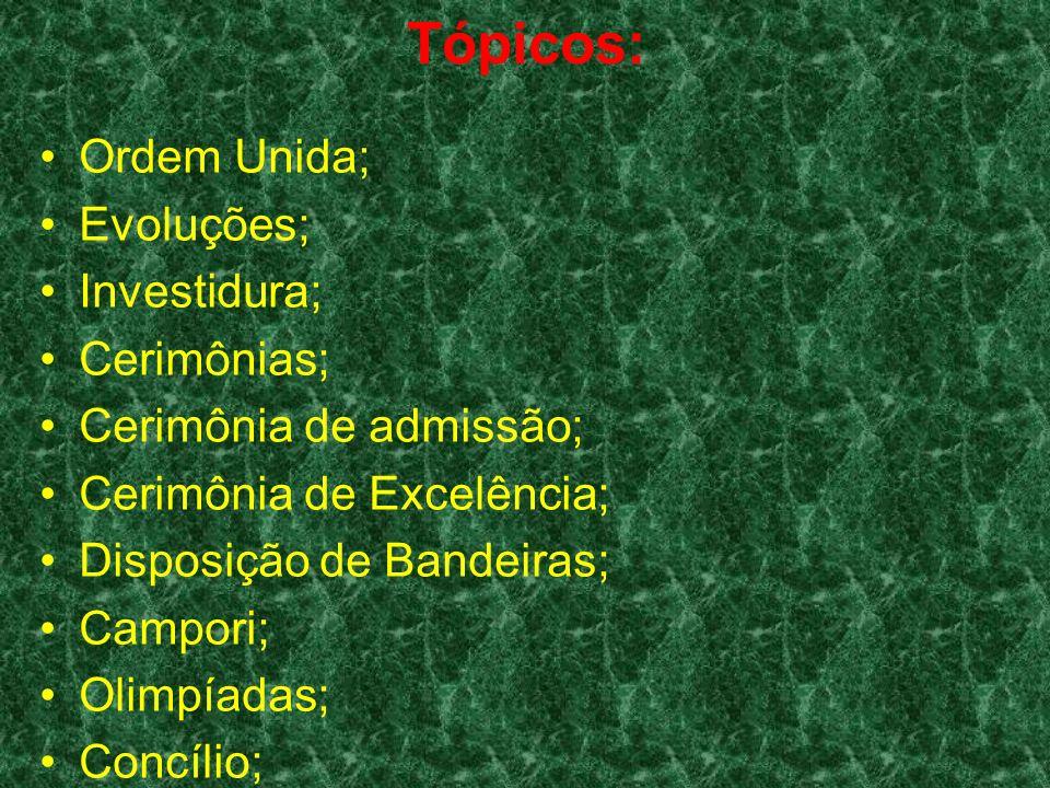 Tópicos: Ordem Unida; Evoluções; Investidura; Cerimônias; Cerimônia de admissão; Cerimônia de Excelência; Disposição de Bandeiras; Campori; Olimpíadas