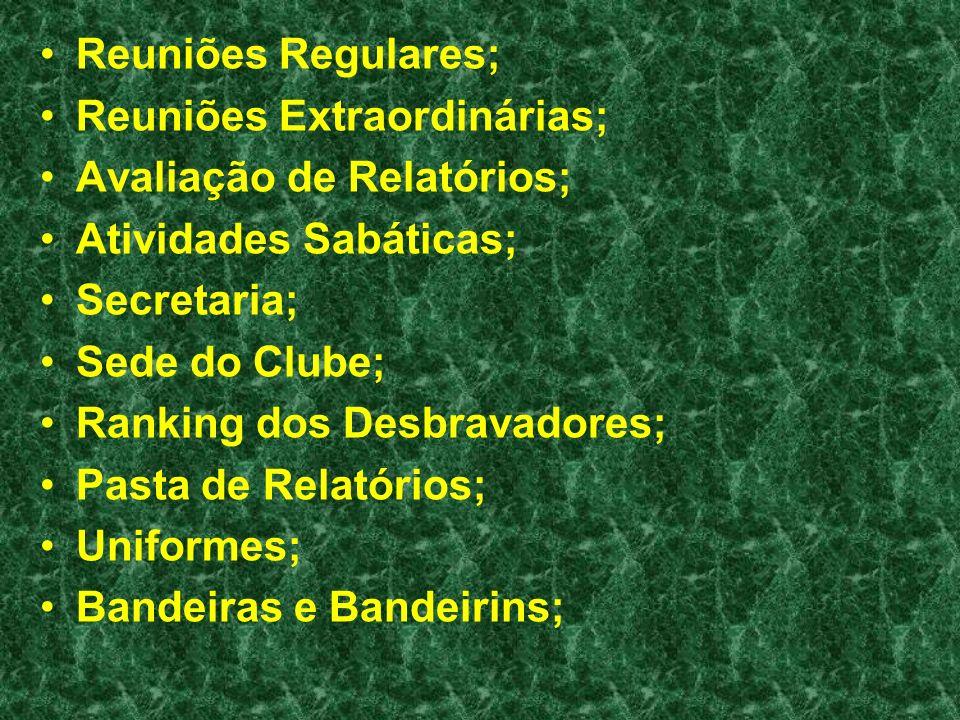 Reuniões Regulares; Reuniões Extraordinárias; Avaliação de Relatórios; Atividades Sabáticas; Secretaria; Sede do Clube; Ranking dos Desbravadores; Pas