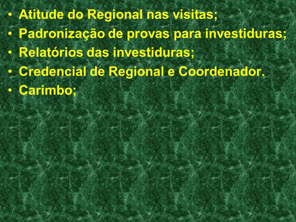 Atitude do Regional nas visitas; Padronização de provas para investiduras; Relatórios das investiduras; Credencial de Regional e Coordenador. Carimbo;