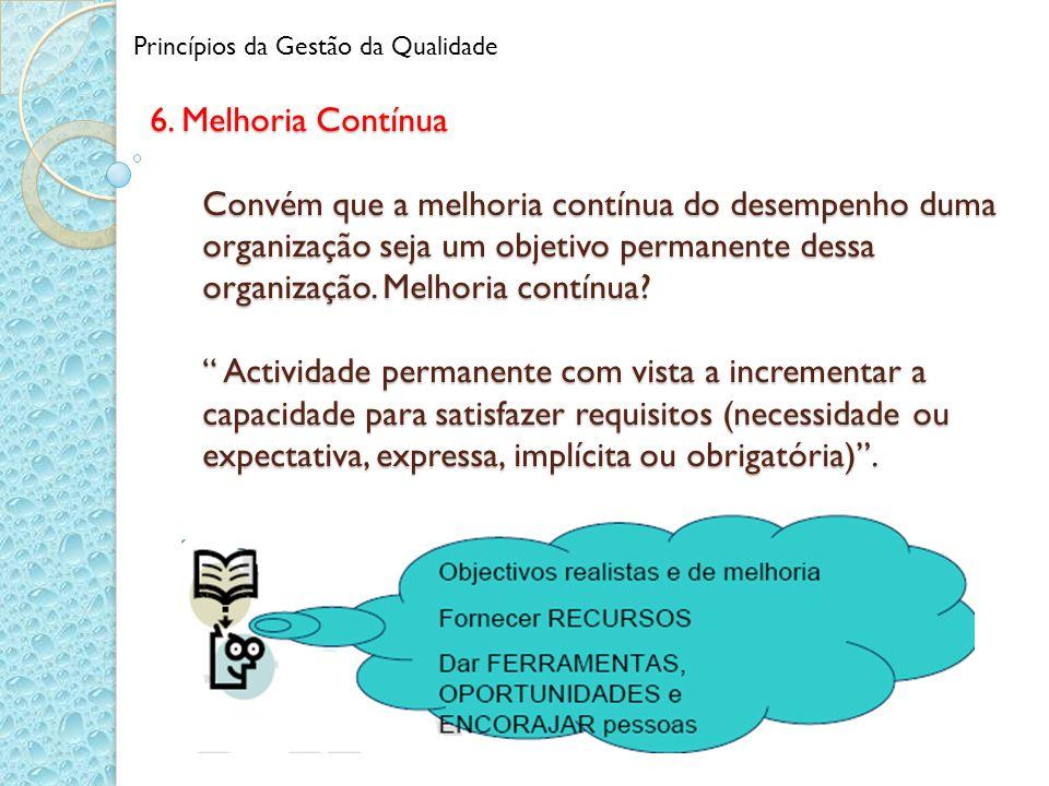 6. Melhoria Contínua Convém que a melhoria contínua do desempenho duma organização seja um objetivo permanente dessa organização. Melhoria contínua? A