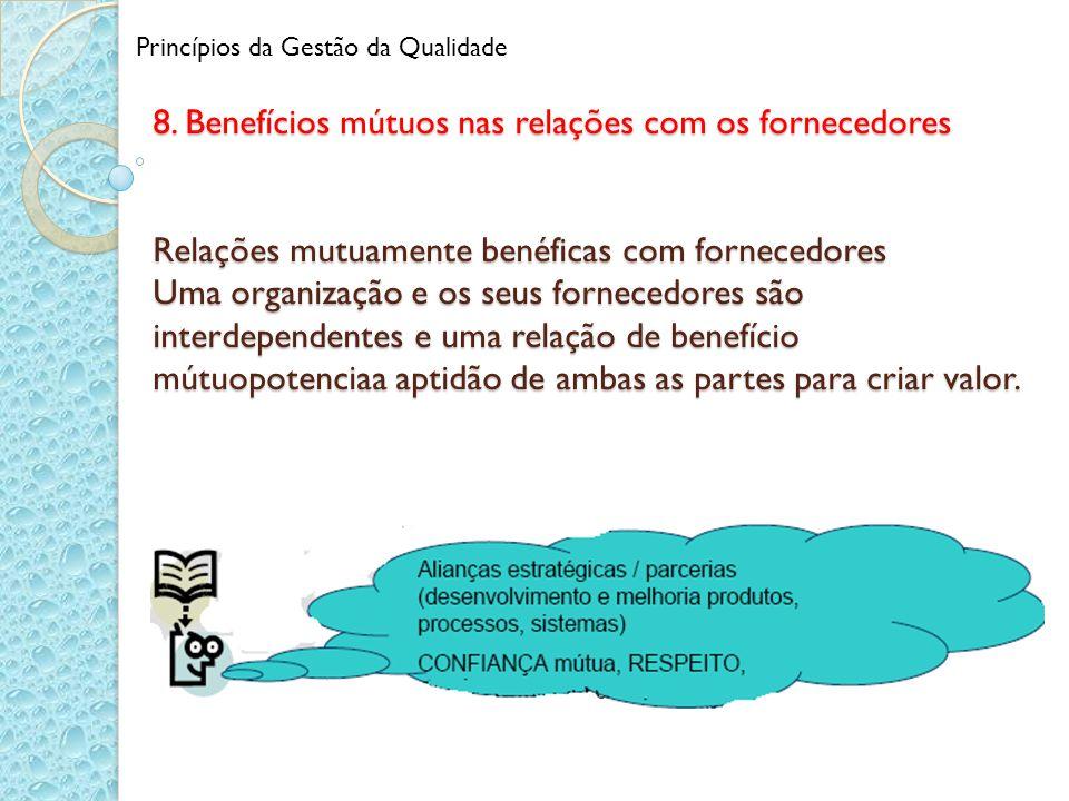 8. Benefícios mútuos nas relações com os fornecedores Relações mutuamente benéficas com fornecedores Uma organização e os seus fornecedores são interd