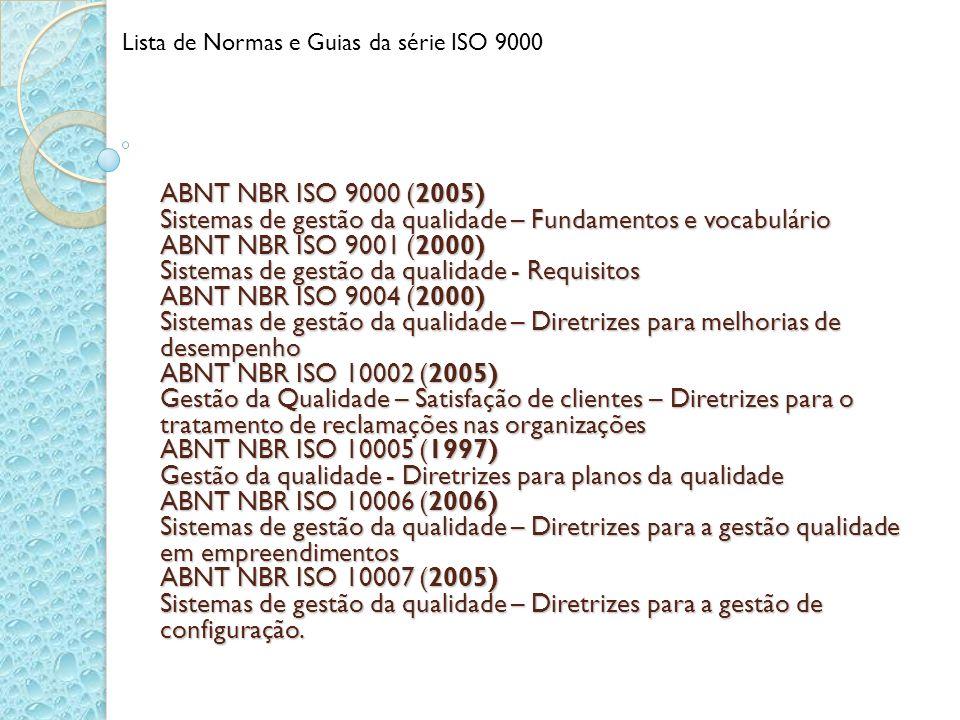 ABNT NBR ISO 9000 (2005) Sistemas de gestão da qualidade – Fundamentos e vocabulário ABNT NBR ISO 9001 (2000) Sistemas de gestão da qualidade - Requis