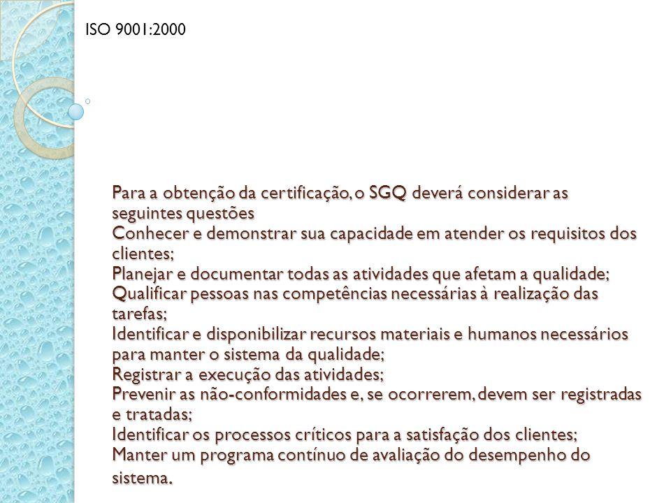 Para a obtenção da certificação, o SGQ deverá considerar as seguintes questões Conhecer e demonstrar sua capacidade em atender os requisitos dos clien
