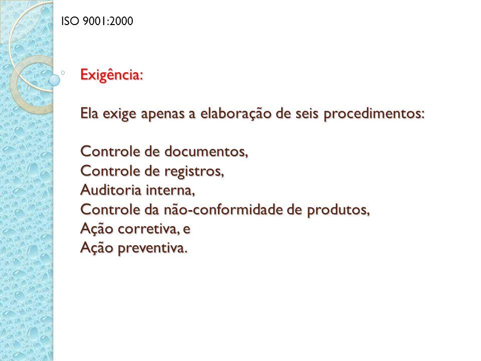 Exigência: Ela exige apenas a elaboração de seis procedimentos: Controle de documentos, Controle de registros, Auditoria interna, Controle da não-conf
