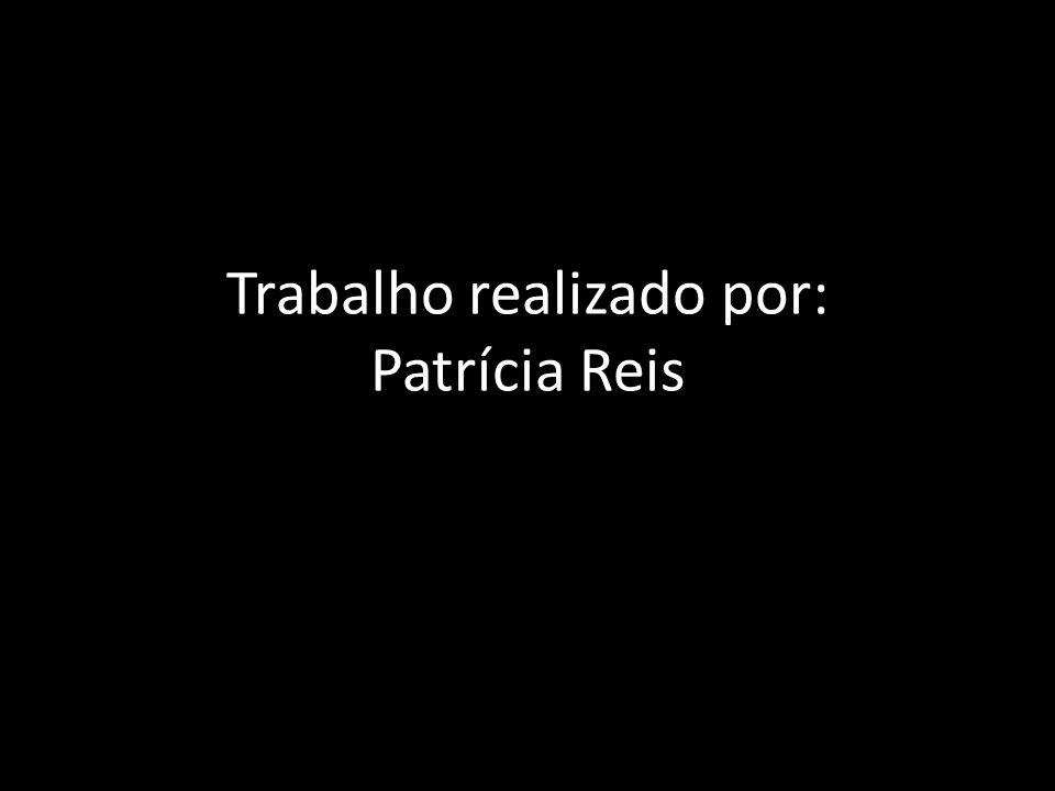 Trabalho realizado por: Patrícia Reis
