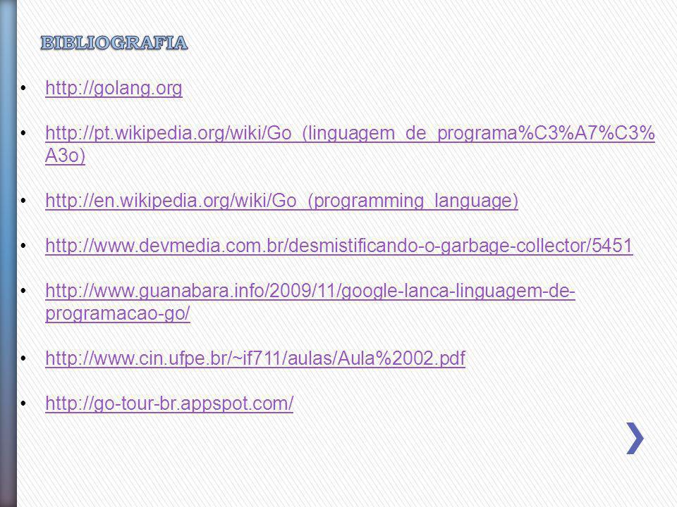 http://golang.org http://pt.wikipedia.org/wiki/Go_(linguagem_de_programa%C3%A7%C3% A3o)http://pt.wikipedia.org/wiki/Go_(linguagem_de_programa%C3%A7%C3