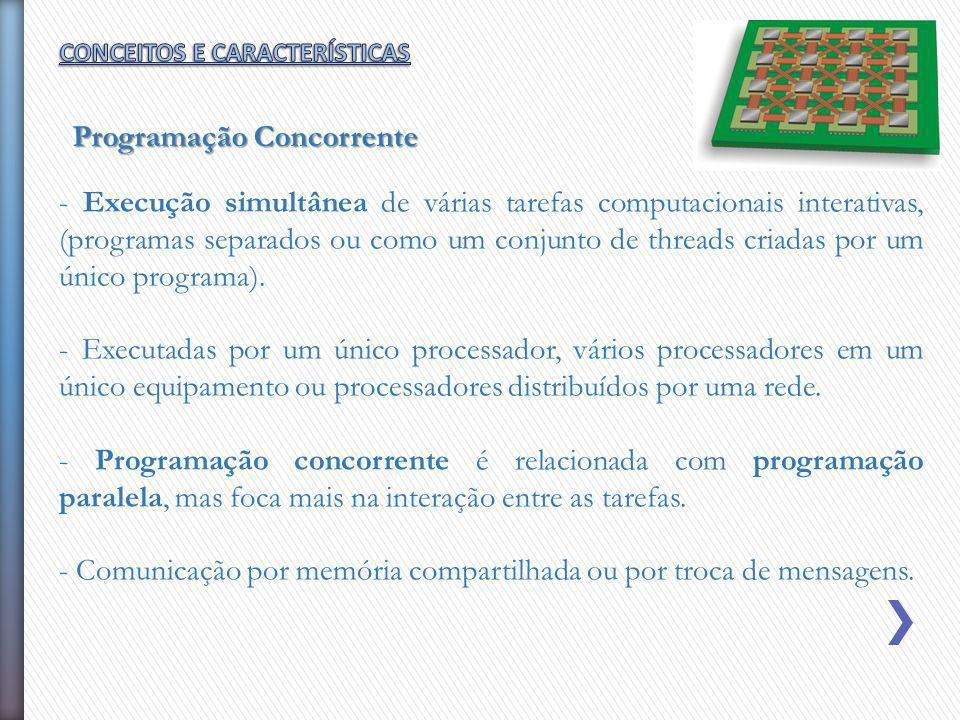 - Execução simultânea de várias tarefas computacionais interativas, (programas separados ou como um conjunto de threads criadas por um único programa)
