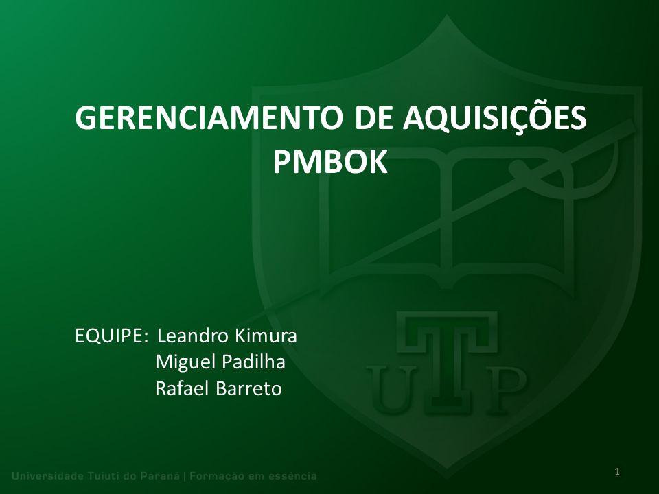 GERENCIAMENTO DE AQUISIÇÕES PMBOK EQUIPE: Leandro Kimura Miguel Padilha Rafael Barreto 1