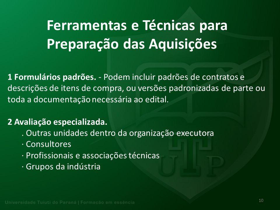 Ferramentas e Técnicas para Preparação das Aquisições 1 Formulários padrões. - Podem incluir padrões de contratos e descrições de itens de compra, ou