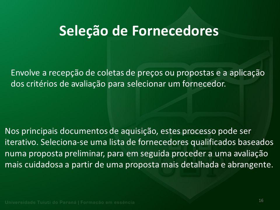 Seleção de Fornecedores Envolve a recepção de coletas de preços ou propostas e a aplicação dos critérios de avaliação para selecionar um fornecedor. N
