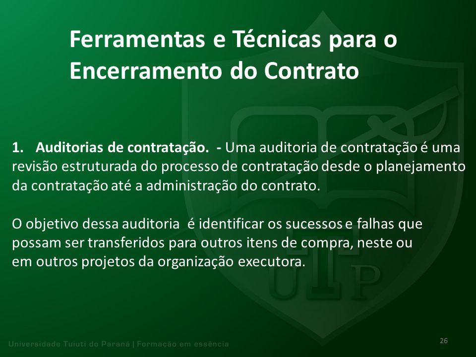 Ferramentas e Técnicas para o Encerramento do Contrato 1.Auditorias de contratação. - Uma auditoria de contratação é uma revisão estruturada do proces