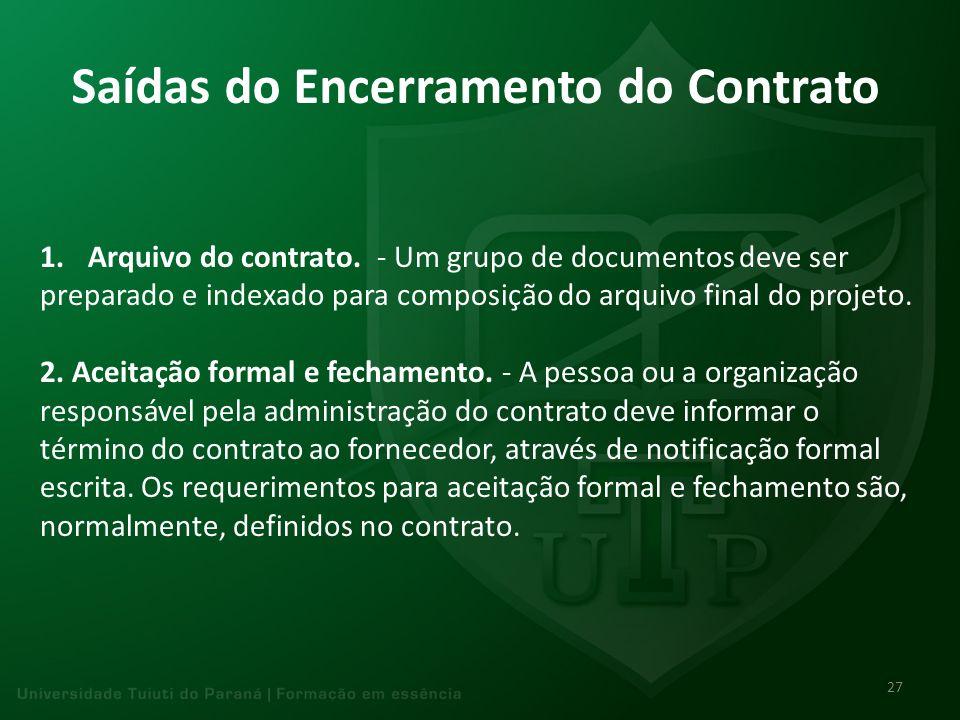 Saídas do Encerramento do Contrato 1.Arquivo do contrato. - Um grupo de documentos deve ser preparado e indexado para composição do arquivo final do p