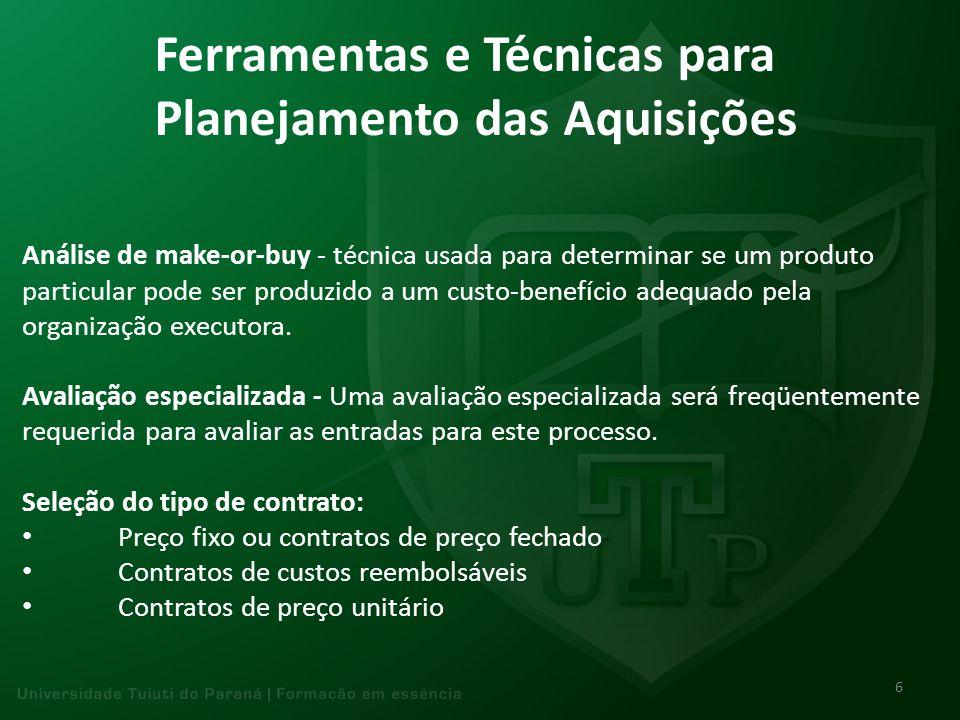 Ferramentas e Técnicas para Planejamento das Aquisições Análise de make-or-buy - técnica usada para determinar se um produto particular pode ser produ