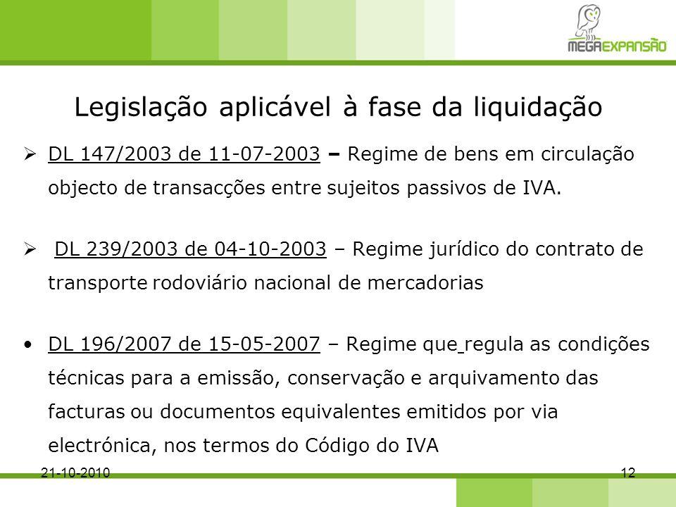 Legislação aplicável à fase da liquidação DL 147/2003 de 11-07-2003 – Regime de bens em circulação objecto de transacções entre sujeitos passivos de IVA.