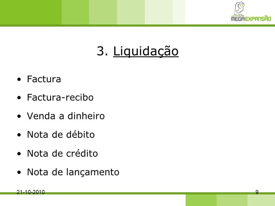 3. Liquidação Factura Factura-recibo Venda a dinheiro Nota de débito Nota de crédito Nota de lançamento 921-10-2010