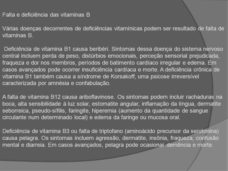 Falta e deficiência das vitaminas B Várias doenças decorrentes de deficiências vitamínicas podem ser resultado de falta de vitaminas B.