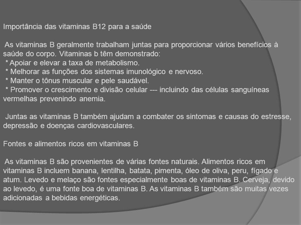 Importância das vitaminas B12 para a saúde As vitaminas B geralmente trabalham juntas para proporcionar vários benefícios à saúde do corpo.