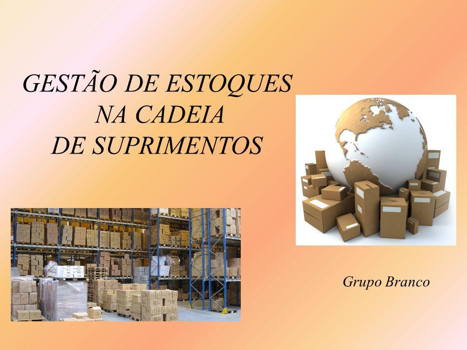 GESTÃO DE ESTOQUES NA CADEIA DE SUPRIMENTOS Grupo Branco