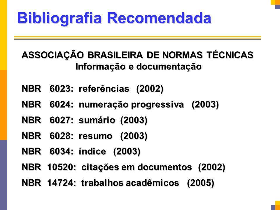 Bibliografia Recomendada ASSOCIAÇÃO BRASILEIRA DE NORMAS TÉCNICAS Informação e documentação Informação e documentação NBR 6023: referências (2002) NBR