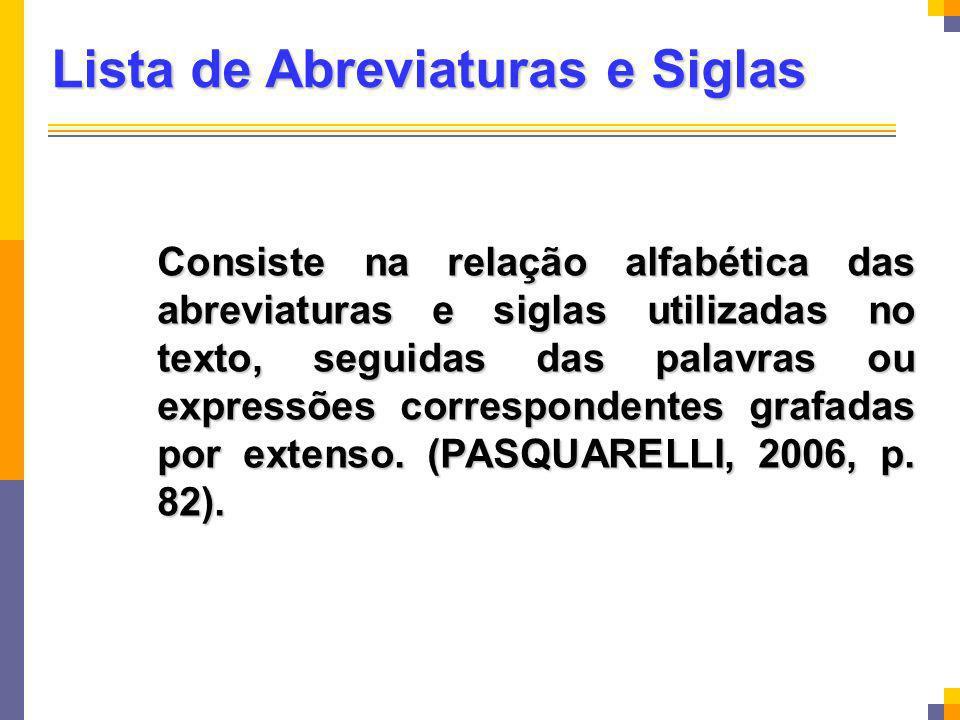 Lista de Abreviaturas e Siglas Consiste na relação alfabética das abreviaturas e siglas utilizadas no texto, seguidas das palavras ou expressões corre
