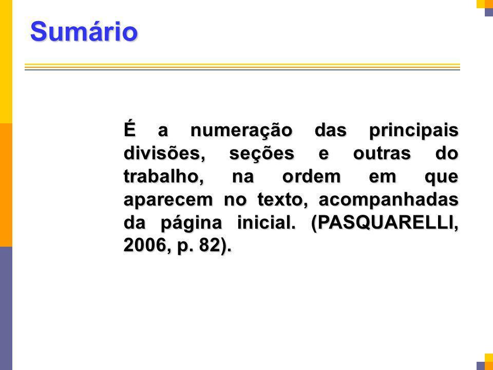 Sumário É a numeração das principais divisões, seções e outras do trabalho, na ordem em que aparecem no texto, acompanhadas da página inicial. (PASQUA