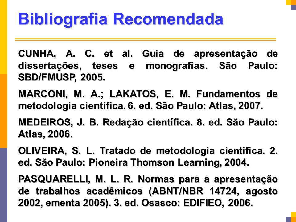 Bibliografia Recomendada CUNHA, A. C. et al. Guia de apresentação de dissertações, teses e monografias. São Paulo: SBD/FMUSP, 2005. MARCONI, M. A.; LA