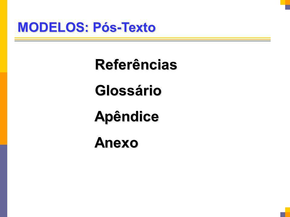 MODELOS: Pós-Texto Referências Referências Glossário Glossário Apêndice Apêndice Anexo Anexo