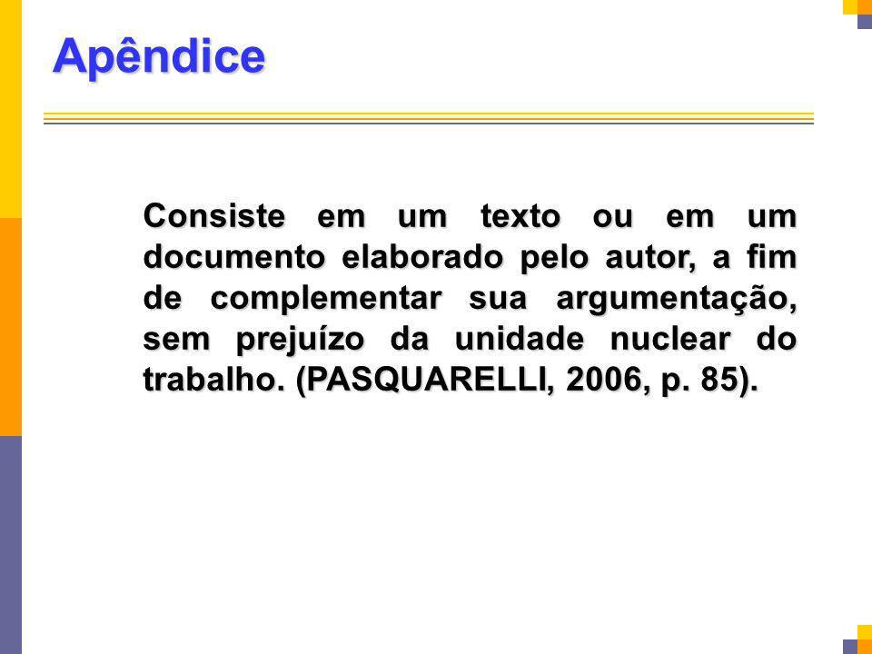 Apêndice Consiste em um texto ou em um documento elaborado pelo autor, a fim de complementar sua argumentação, sem prejuízo da unidade nuclear do trab