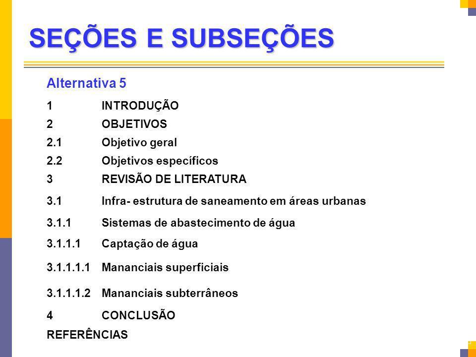 SEÇÕES E SUBSEÇÕES Alternativa 5 1INTRODUÇÃO 2OBJETIVOS 2.1Objetivo geral 2.2Objetivos específicos 3REVISÃO DE LITERATURA 3.1Infra- estrutura de sanea
