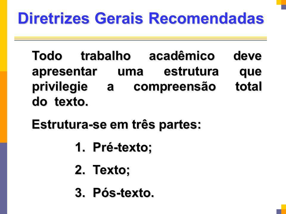 Diretrizes Gerais Recomendadas Todo trabalho acadêmico deve apresentar uma estrutura que privilegie a compreensão total do texto. Todo trabalho acadêm