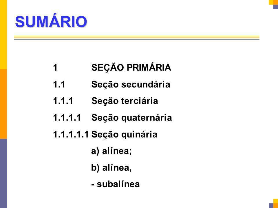 SUMÁRIO 1 SEÇÃO PRIMÁRIA 1.1 Seção secundária 1.1.1 Seção terciária 1.1.1.1 Seção quaternária 1.1.1.1.1 Seção quinária a) alínea; b) alínea, - subalín