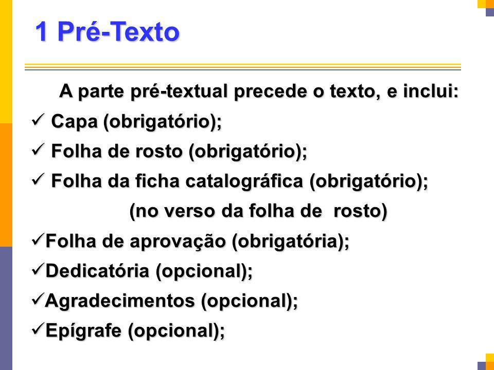 Anexos Consiste em um texto ou em um documento não elaborado pelo autor, que serve de fundamentação, comprovação e ilustração.